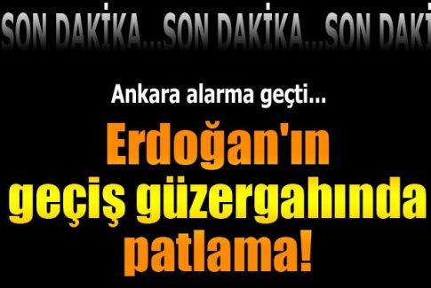 Erdoğan'ın geçiş güzergahında patlama!