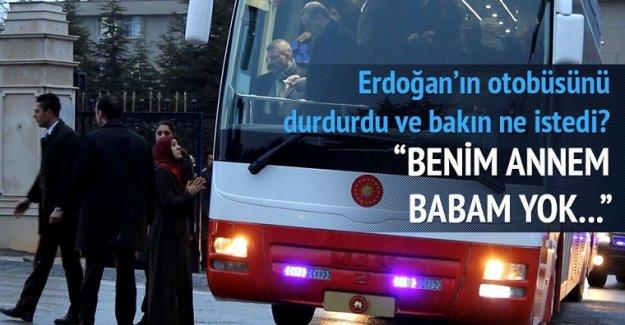 Erdoğan'ın otobüsünü durdurdu,