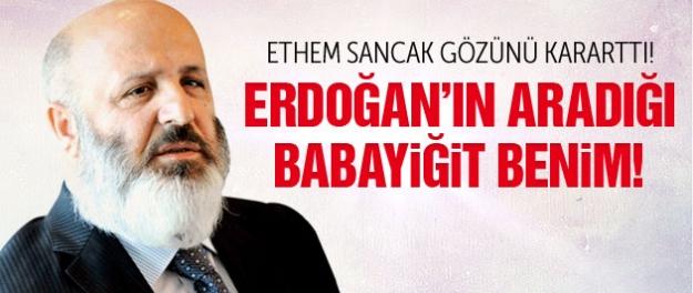 Ethem Sancak gözünü kararttı: Erdoğan'ın aradığı babayiğit benim!