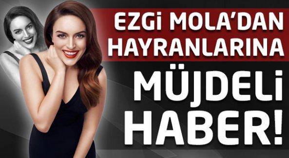 Ezgi Mola'dan hayranlarına müjdeli haber!