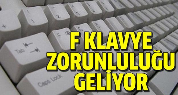 F klavye zorunluluğu geliyor!