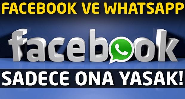 Facebook ve Whatsapp sadece ona yasak!