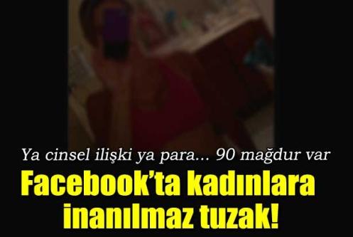 Facebook'ta kadınlara inanılmaz tuzak!