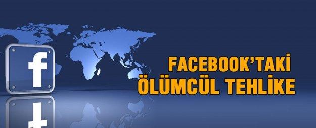 Facebook'taki ölümcül tehlike!