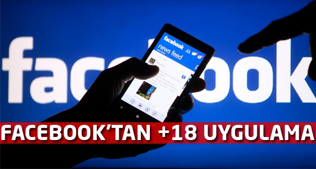 Facebook'tan +18 uygulama! Artık yakın arkadaşlar...