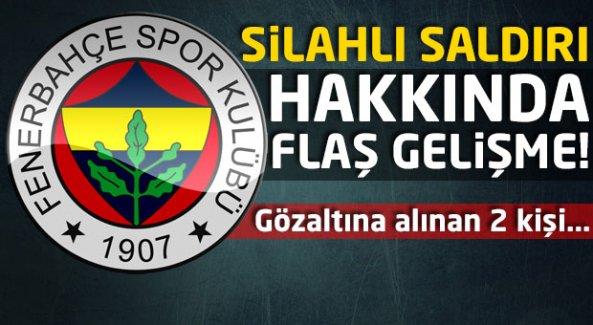 Fenerbahçe saldırısında gözaltına alınanlar için flaş gelişme