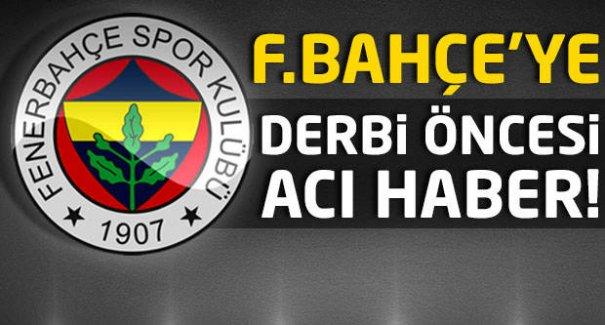Fenerbahçe'ye derbi öncesi acı haber!
