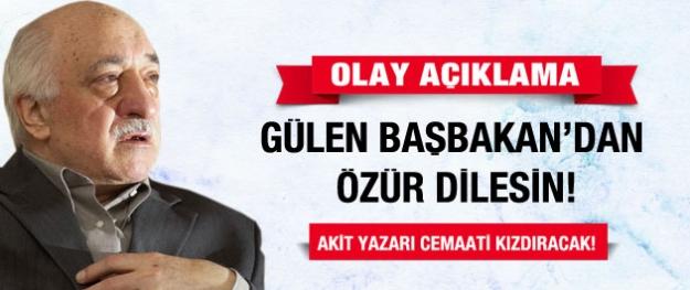 Fethullah Gülen Başbakan'dan özür dilesin!