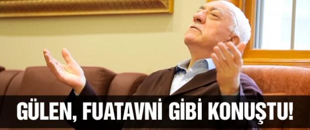 Fethullah Gülen Fuatavni gibi konuştu