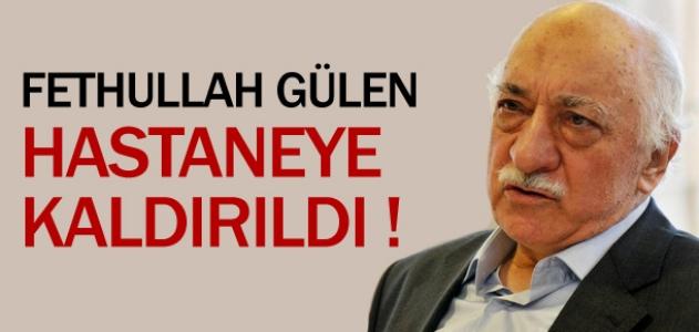 Fethullah Gülen hastaneye kaldırıldı.