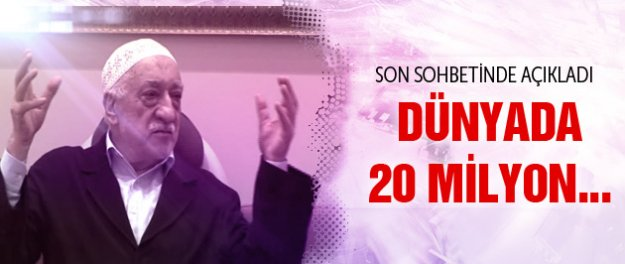 Fethullah Gülen'den 20 milyon iddiası