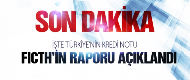 Ficth'in Türkiye raporu açıklandı!