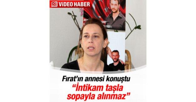 Fırat Çakıroğlu'nun annesi: İntikam taşla sopayla alınmaz