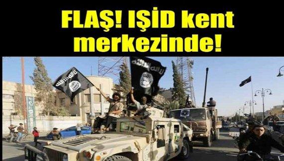 Flaş! IŞİD kent merkezinde!