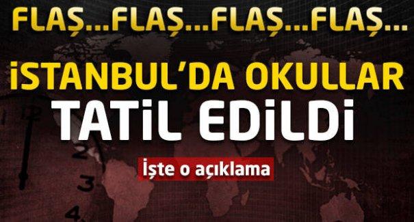 Flaş! İstanbul'da okullar tatil edildi!