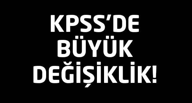 Flaş! KPSS'de büyük değişiklik!