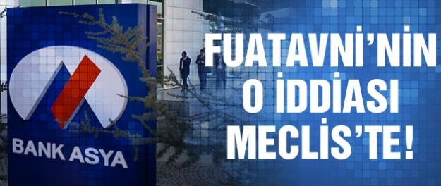 Fuatavni'nin Bank Asya iddiası Meclis'e taşındı