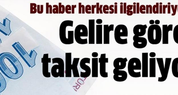 Gelir' e Göre Taksit..