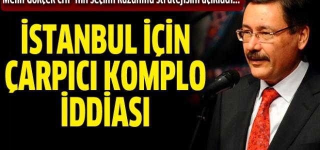 Gökçek'ten İstanbul hakkında büyük komplo iddiası