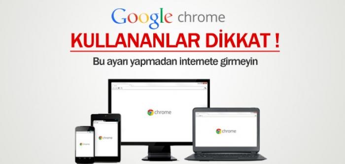 Google Chrome kullananlar dikkat! Bu ayarı yapmadan internete girmeyin!