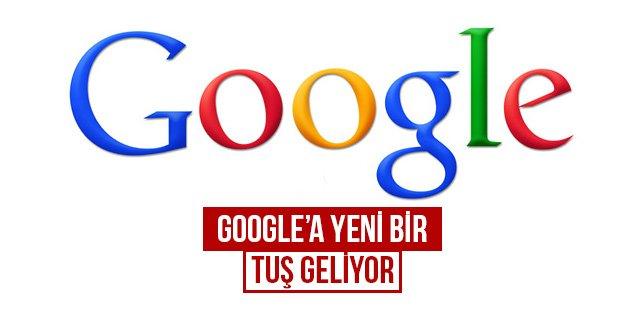Google'a yeni bir tuş geliyor