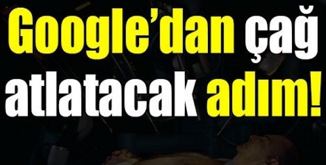 Google'dan çağ atlatacak adım!