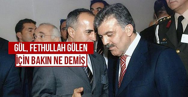 Gül, Fethullah Gülen için bakın ne demiş