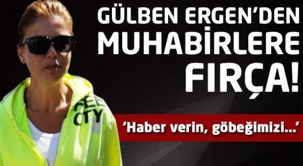 Gülben Ergen'den muhabirlere fırça!