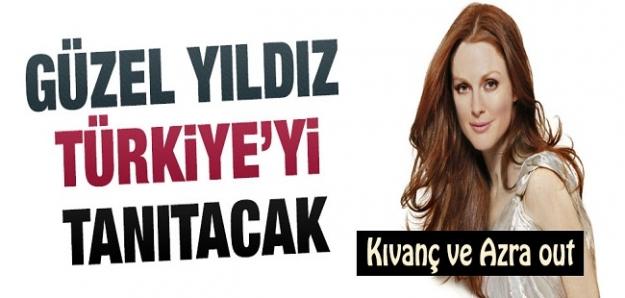 Güzel yıldız Türkiye'yi tanıtacak...