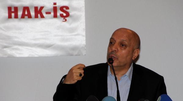 Hak-iş Başkanı Arslan: Türkiye'yi Çökertmek İsteyen Gafiller Var
