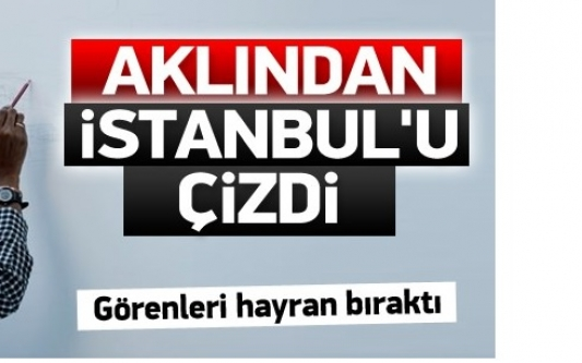Havadan gördüğü İstanbul'u 5 günde çizdi