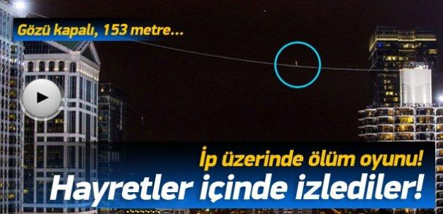 Hayretle izleyeceksiniz! İp üzerinde ölüm oyunu! Gözü kapalı 153 metre...