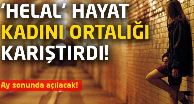 'Helal' hayat kadını krizi!