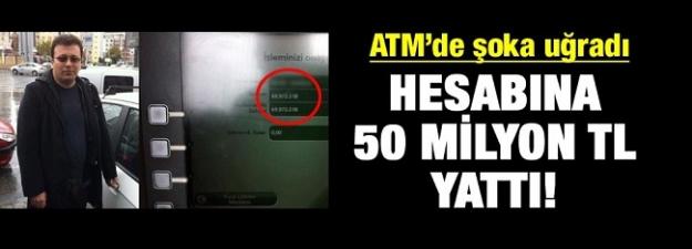 Hesabına yanlışlıkla 50 milyon TL yattı!