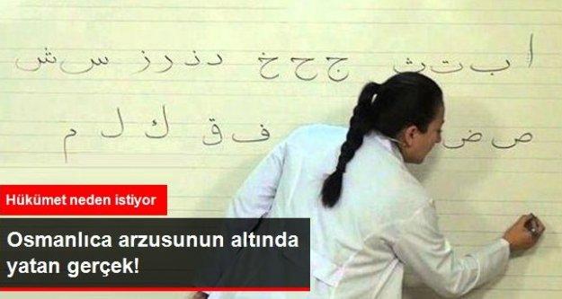 Hükümet neden istiyor! Osmanlıca arzusunun altında yatan gerçek!