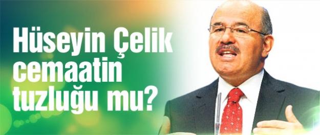 Hüseyin Çelik de cemaatin AK Parti'deki tuzluğu mu?