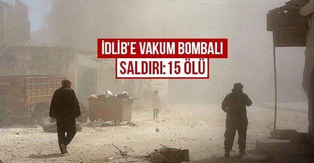 İdlib'e vakum bombalı saldırı:15 ölü