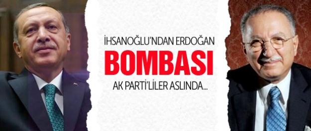 İhsanoğlu'ndan Erdoğan bombası:Ak Partililer aslında...