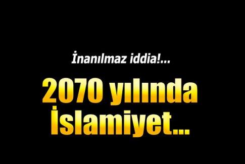 İnanılmaz iddia! 2070 yılında İslamiyet...