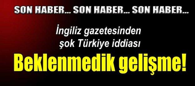 İngiliz gazetesinden şok Türkiye iddiası!