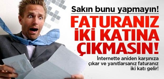 İnternet faturasını iki katına çıkaran hata!