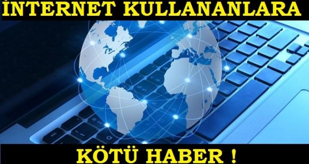 İnternet kullananlara kötü haber!