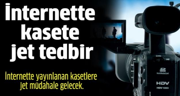 İnternette kaset yayınlamaya jet tedbir