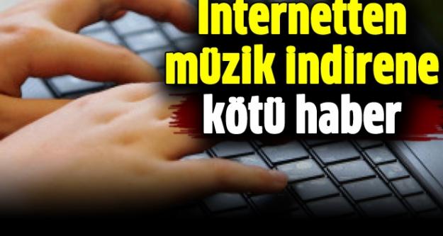 İnternetten müzik indirene kötü haber!