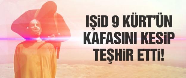 IŞİD 9 Kürt'ün kafasını kesip teşhir etti!