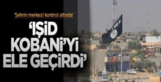 'IŞİD Kobani'nin merkezini ele geçirdi'