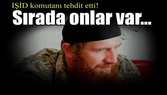 IŞİD komutanı tehdit etti! Sırada onlar var...