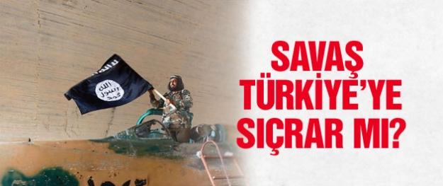 IŞİD savaşı Türkiye'ye sıçrar mı?