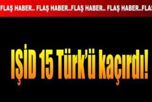IŞİD Türk işçileri kaçırdı