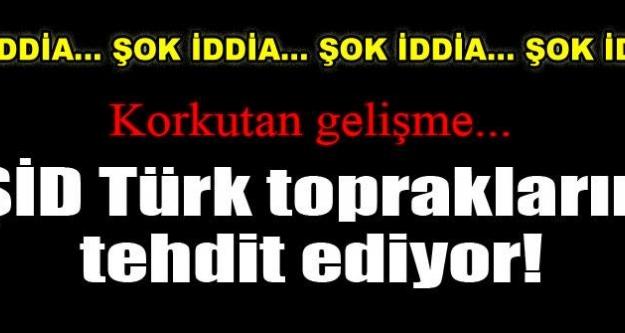 IŞİD Türk topraklarını tehdit ediyor
